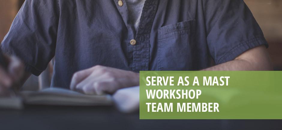 Serve as a MAST workshop team member